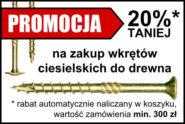 Promocja na zakup wkrętów ciesielskich do drewna - 20% taniej